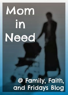 Family, Faith, and Fridays: Mom in Need