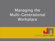 managing-generational-diversity-in-the-workplace-2013 by Jamie Notter via Slideshare