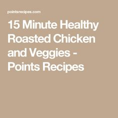 15 Minute Healthy Roasted Chicken and Veggies - Points Recipes