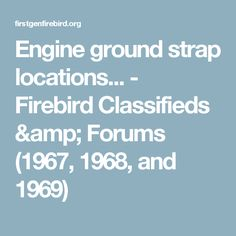 Engine ground strap locations... - Firebird Classifieds & Forums (1967, 1968, and 1969)