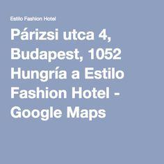 Párizsi utca 4, Budapest, 1052 Hungría a Estilo Fashion Hotel - Google Maps