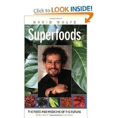 Superfoods: The Food & Medicine of the Future - by David Wolfe
