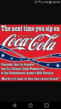 This is dumb, most of us with sense only want things created or done in order to harm African Americans to be banned. Just because the creator was racist does not automatically mean the drink was created in order to harm non-white people. Let's dial it down a notch, people.