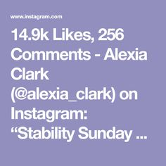 """14.9k Likes, 256 Comments - Alexia Clark (@alexia_clark) on Instagram: """"Stability Sunday 1. 15 each side 2. 20 each side 3. 40-60seconds 4. 40-60seconds 3-4 rounds…"""""""