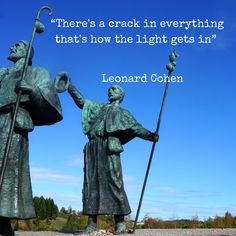 """There's a crack in everything, that's how the light gets in"" - Leonard Cohen"