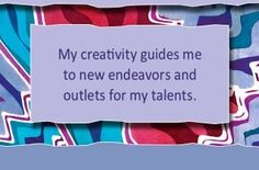 How are you using your creativity to create new opportunities?