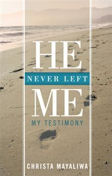 He Never Left Me by Christa Mayaliwa Never Leave Me, Let It Be, Christian Girls, Relapse, Good People, Books To Read, Thats Not My, Author, Writers