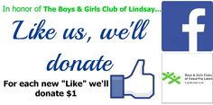 "For every ""like"" received on Facebook, we will donate $1 to the Boys & Girls Club of Lindsay.   Your ""like"" can make a difference. Our goal? 1,000 likes.   We need your help to achieve this goal!"