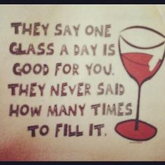 Say one glass a day - wine lover quotes - My Lovely Quotes