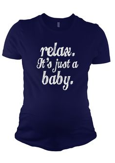 It's Just a Baby, Relax Maternity Shirt - http://www.cheaptshirts.biz/its-just-a-baby-relax-maternity-shirt/