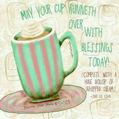 May your cup runneth over with blessings today! #coffee