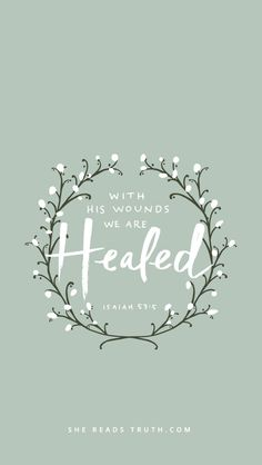 """But he was pierced for our transgressions, he was crushed for our iniquities; the punishment that brought us peace was on him, and by his wounds we are healed."" ‭‭Isaiah‬ ‭53:5‬ ‭NIV‬‬"