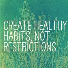 Create #healthy #Habits not #Restrictions. #healthyliving
