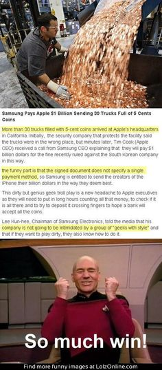 Oh, Samsung.. Sending 30 trucks filled with nickels to pay the 1 million dollar settlement with Apple.. WOW!