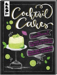 Cocktail Cakes: Mit Backrezepten f¨¹r Mojito-Cheesecake, Pi?a-Colada-Cupcakes, Banana-Split-Torte Pina Colada Cupcakes, Mojito Cheesecake, Pi A, Cocktail Cake, Sunshine Cake, Cocktails, Birthdays, Food And Drink, Birthday Cake