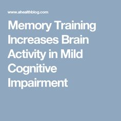 Memory Training Increases Brain Activity in Mild Cognitive Impairment