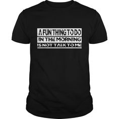 Get yours nice Fun Thing To Do In The Morning Shirts & Hoodies.  #gift, #idea, #photo, #image, #hoodie, #shirt, #christmas
