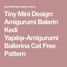 Tiny Mini Design: Amigurumi Balerin Kedi Yapılışı-Amigurumi Ballerina Cat Free Pattern