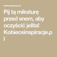 Pij tą miksturę przed snem, aby oczyścić jelita! Kobieceinspiracje.pl