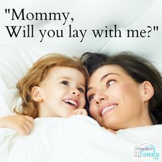 """Mommy will you lay with me""  – when you child wants you to lie down with them at night"