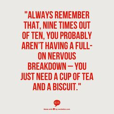 """""""Always remember that, nine times out of ten, you probably aren't having a full-on nervous breakdown – you just need a cup of tea and a biscuit."""" - Caitlin Moran Or coffee. Quotes To Live By, Life Quotes, Nervous Breakdown, Was Ist Pinterest, Cuppa Tea, In Vino Veritas, Good Advice, Inspire Me, Favorite Quotes"""