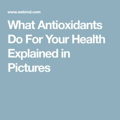 What Antioxidants Do For Your Health Explained in Pictures