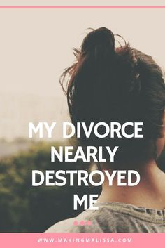 My Divorce Nearly Destroyed Me