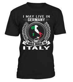 I May Live in Germany But I Was Made in Italy Country T-Shirt #ItalyShirts