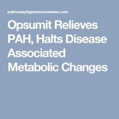 Opsumit Relieves PAH, Halts Disease Associated Metabolic Changes