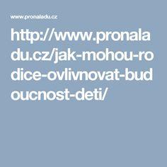 http://www.pronaladu.cz/jak-mohou-rodice-ovlivnovat-budoucnost-deti/