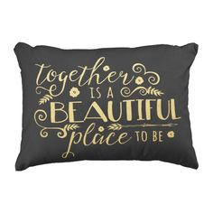 Together is a Beautiful Place to Be / Gold Pillow Accent Pillow