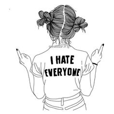 I HATE EVERYONE, okay? okay.