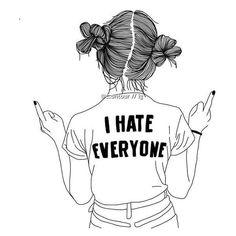 I HATE EVERYONE, okay? okay.