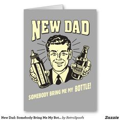 New Dad: Somebody Bring Me My Bottle Greeting Card