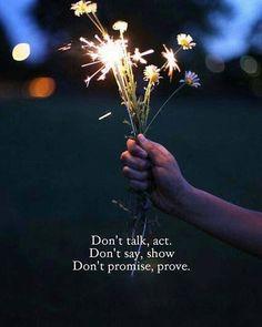 Dont talk act..