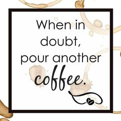 When in doubt, pour another coffee. Which flavor will you choose? | Coffee Quotes | Coffee Lovers | #coffee #coffeequotes #fortheloveofcoffee #introverted #unsoshl | www.unsoshl.com