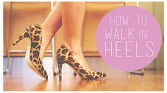 How to walk in high heels including cobblestones, grass, slick floors, etc.- Really sad that I need this...