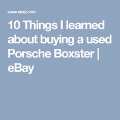 10 Things I learned about buying a used Porsche Boxster | eBay