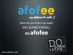 never let your time to go waste, DO SOMETHING do AFOFEE