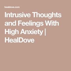 Intrusive Thoughts and Feelings With High Anxiety | HealDove