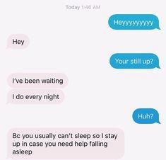 Porque normalmente tu no puedes dormir, así que me quedo despierto en caso de que necesites ayuda para dormir
