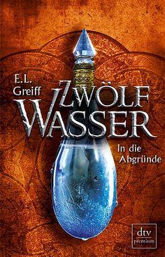 Neu ist auch... Zwölf Wasser In die Abgründe von E. L. Greiff