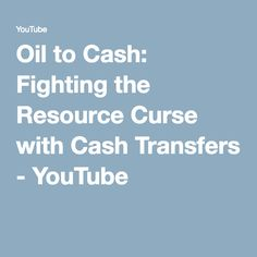 Oil to Cash: Fighting the Resource Curse with Cash Transfers - YouTube