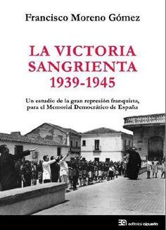 La victoria sangrienta, 1939-1945 : un estudio de la gran represión franquista, para el Memorial Democrático de España / Francisco Moreno Gómez http://fama.us.es/record=b2611775~S5*spi