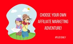 Choose Your Own Affiliate Marketing Adventure [VIDEO] - Plus 1 Daily