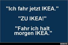 Ich fahr jetzt IKEA.. | Lustige Bilder, Sprüche, Witze, echt lustig