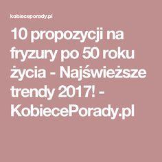 10 propozycji na fryzury po 50 roku życia - Najświeższe trendy 2017! - KobiecePorady.pl