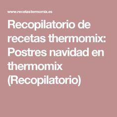 Recopilatorio de recetas thermomix: Postres navidad en thermomix (Recopilatorio)