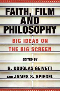Faith, Film and Philosophy: Big Ideas on the Big Screen, R. Douglas Geivett, James S. Spiegel - Amazon.com