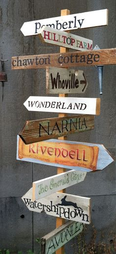Literary Garden Sign Post, I would list Wonderland, Narnia, 100 acre woods, Hogwarts, Neverland, Emerald City, Asgard, The center of the Earth, Mount Olympus, Lost city of Alantis, Camp 1/2 blood, Whoville, Starfleet Academy, etc.... all of them being different and whimisical.  Probably put it near a place I would read when the weather is nice.